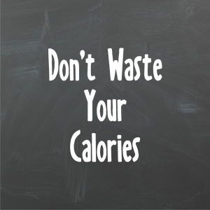 Don't Waste Your Calories