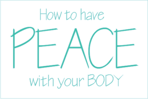 How to have Peace with your Body