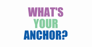 What's Your Anchor